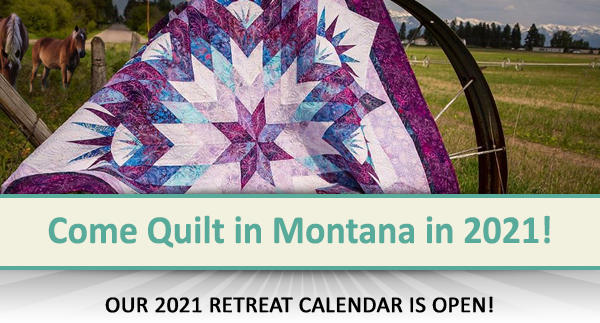 Come Quilt in Montana! Our 2021 Retreat Calendar is Ready