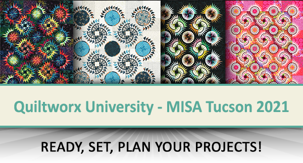 Quiltworx University - MISA Tucson 2021 - Ready, Set, Plan Your Projects!