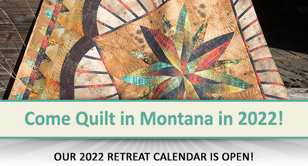Come Quilt in Montana! Our 2022 Retreat Calendar is Ready